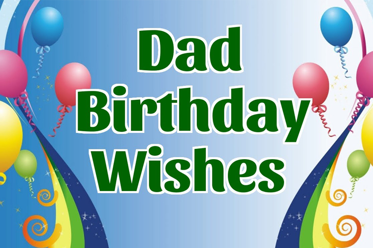50+ ways to say happy birthday Dad- Best Quotes and Wishes for Dad
